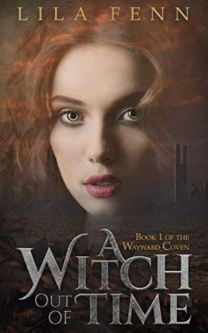 A Witch out of Time: An Urban Fantasy Inspired Romance in a Dystopian Future by Lila Fenn