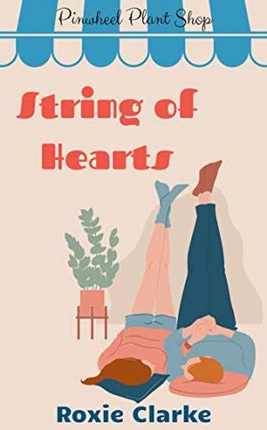 String of Hearts: A Pinwheel Plant Shop Sweet Romance Novella by Roxie Clarke, Stacey Wallace