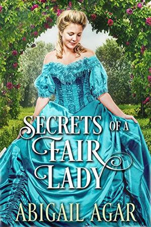 Secrets of a Fair Lady: A Historical Regency Romance Book by Abigail Agar
