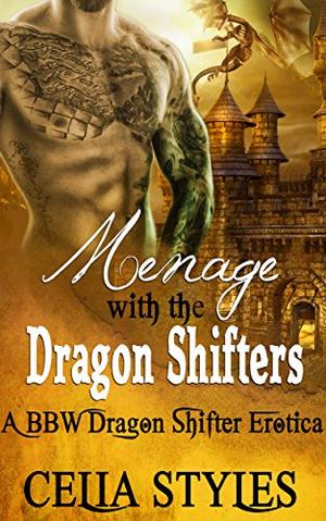 Menage with the Dragon Shifters: A Paranormal MMF Romance by Celia Styles