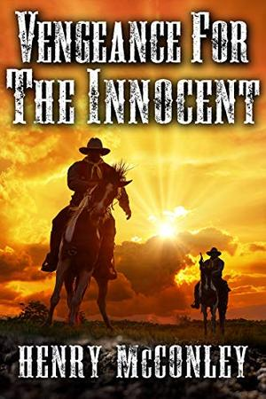 Vengeance for the Innocent: A Historical Western Adventure Book by Henry McConley