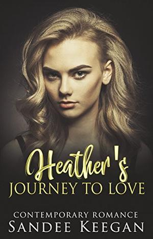 Heather's Journey to Love: Contemporary Romance by Sandee Keegan