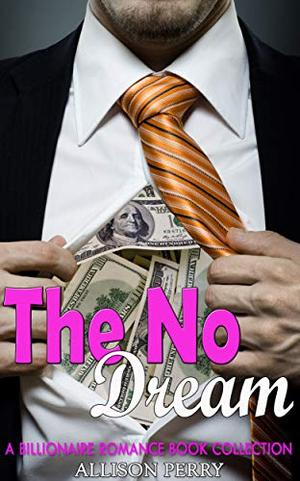 The No Dream: A Billionaire Romance Book Collection by Allison Perry