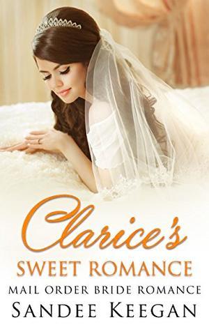 Clarice's Sweet Romance: Mail Order Bride Romance by Sandee Keegan