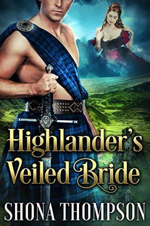 Highlander's Veiled Bride: Scottish Medieval Highlander Romance by Shona Thompson
