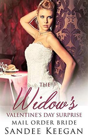 The Widow's Valentine's Day Surprise: Mail Order Bride by Sandee Keegan