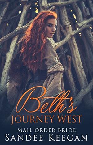Beth's Journey West: Mail Order Bride by Sandee Keegan