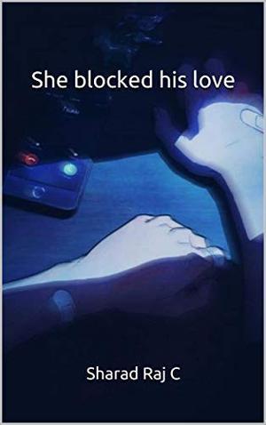 She blocked his love by Sharad Raj C