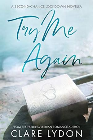 Try Me Again: A Second-Chance Lockdown Novella by Clare Lydon
