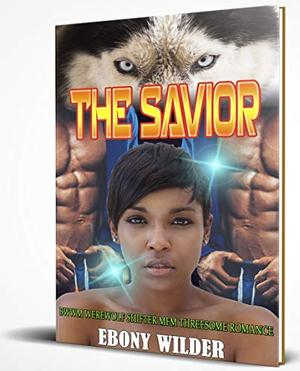 The Savior: BWWM Werewolf Shifter MFM Threesome Romance by Ebony Wilder