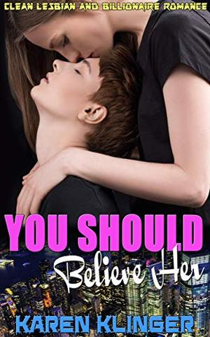 You Should Believe Her: Clean Lesbian and Billionaire Romance by Karen Klinger