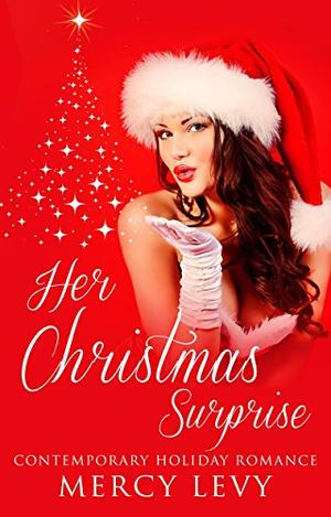 Her Christmas Surprise: Contemporary Holiday Romance by Mercy Levy