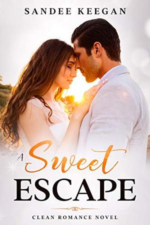 A Sweet Escape: Clean Romance Novel by Sandee Keegan