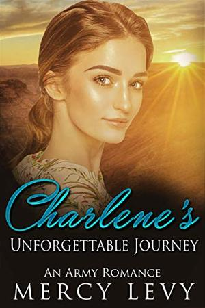 Charlene's Unforgettable Journey: An Army Romance by Mercy Levy