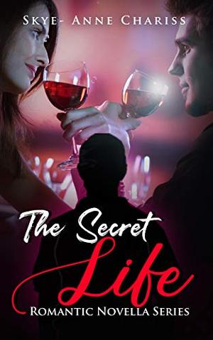The Secret Life by Skye- Anne Chariss