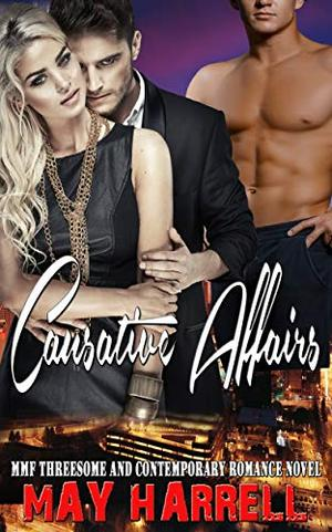 Causative Affairs: MMF Threesome and Contemporary Romance Novel by May Harrell