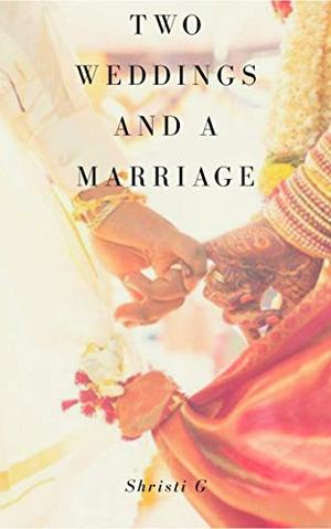 Two Weddings and a Marriage by Shristi G