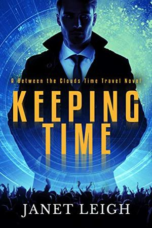 Keeping Time: A Between The Clouds Time Travel Novel by Janet Leigh