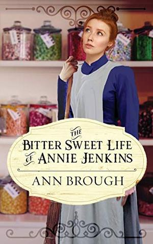 The Bitter Sweet Life of Annie Jenkins by Ann Brough