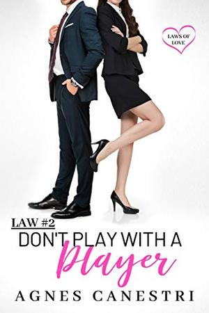 Law #2: Don't Play with a Player: A Sweet Office Romance (Laws of Love) by Agnes Canestri