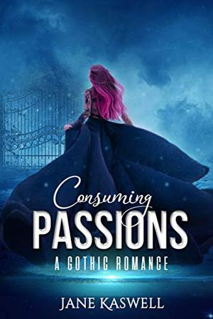 Consuming Passions: A Gothic Romance by Jane Kaswell