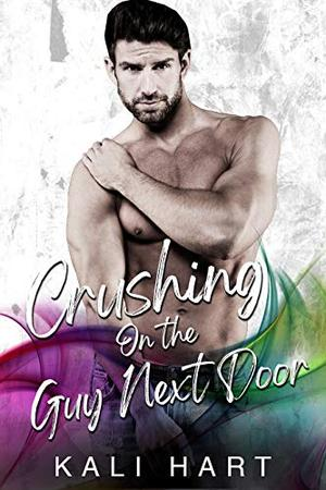 Crushing on the Guy Next Door by Kali Hart