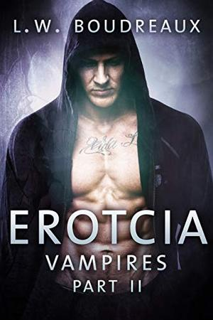 Erotcia Vampires: Part II by L.W. Boudreaux