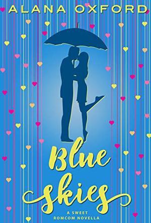Blue Skies : A Sweet Romcom Novella by Alana Oxford