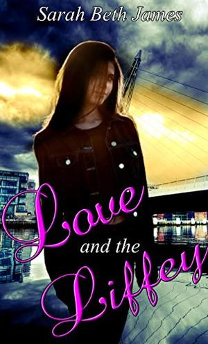 Love and The Liffey by Sarah Beth James