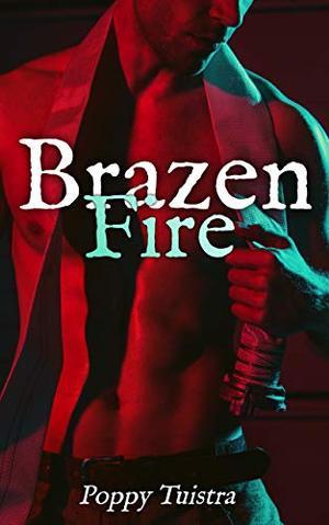 Brazen Fire: A Reverse Harem Romance by Poppy Tuistra