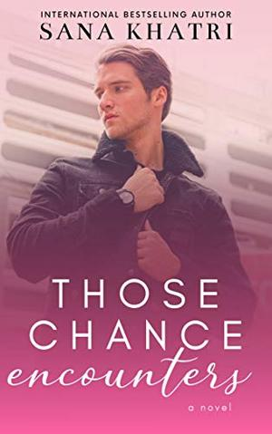Those Chance Encounters by Sana Khatri