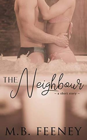 The Neighbour: A Steamy Summer Short Story by M.B. Feeney