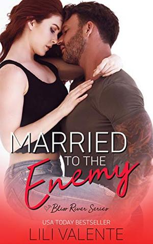 Married to the Enemy: A Small Town Enemies-to-Lovers Romance by Lili Valente