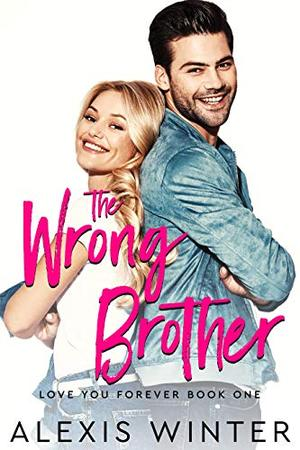 The WRONG Brother: A Friends to Lovers Romantic Comedy by Alexis Winter