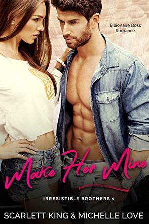 Make Her Mine: Billionaire Boss Romance by Scarlett King, Michelle Love