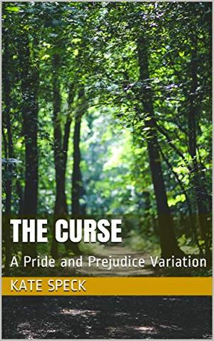 The Curse: A Pride and Prejudice Variation by Kate Speck