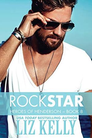 Rock Star: Heroes of Henderson ~ Book 8 by Liz Kelly