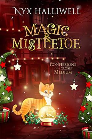 Magic & Mistletoe, Confessions of a Closet Medium, Book 2 by Nyx Halliwell