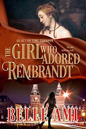The Girl Who Adored Rembrandt by Belle Ami