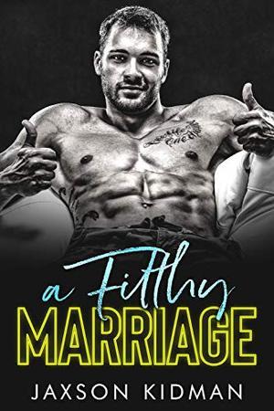 A FILTHY Marriage by Jaxson Kidman