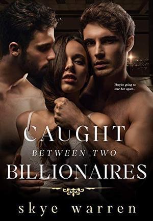 Caught Between Two Billionaires by Skye Warren