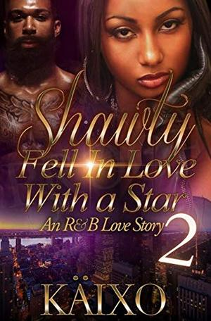 Shawty Fell in Love with a Star 2: An R&B Love Story by Käixo
