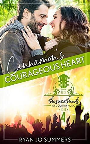 Cinnamon's Courageous Heart: Sweethearts of Country Music Book 4 by Ryan Summers