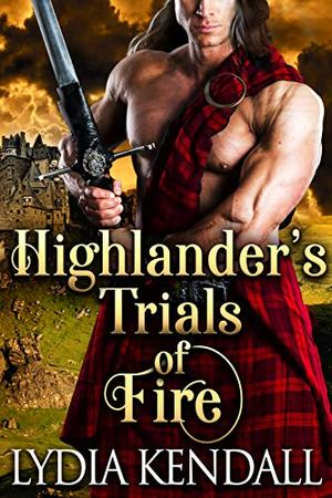Highlander's Trials of Fire: A Steamy Scottish Historical Romance Novel by Lydia Kendall, Cobalt Fairy