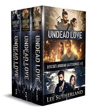 Undead Love Box Set: The Complete Post-Apocalyptic Trilogy by Lee Sutherland