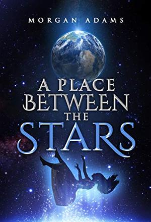 A Place Between the Stars by Morgan Adams