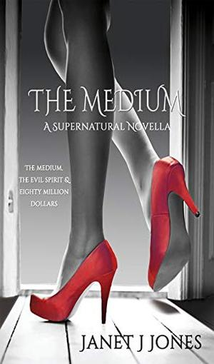 The Medium: A Supernatural Novella by Janet J Jones