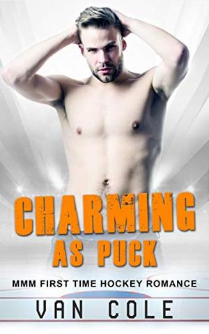 Charming As Puck: MMM First Time Hockey Romance by Van Cole