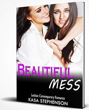 Beautiful Mess: Lesbian Contemporary Romance by Kasa Stephenson