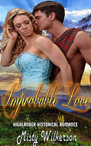 Improbable Love: Highlander Historical Romance by Misty Wilkerson